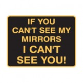 Vehicle & Truck Identifcation Signs - If You Can't See My Mirrors, I Can't See You!