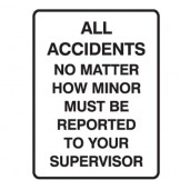 All Accidents No Matter How Minor Must Be Reported To Your Supervisor