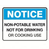 Dangerous Goods Signs - Notice Sign Non-Potable Water Not For Drinking Or Cooking Use